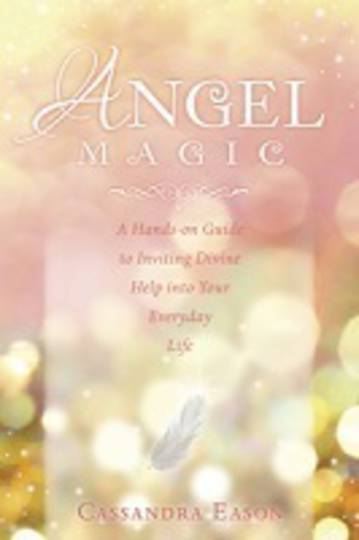 Angel Magic: A Hands On Guide to Inviting Divine Help Into Your Everyday Life