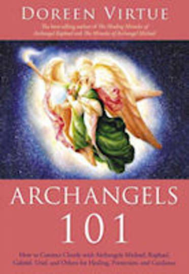 Archangels 101: How to Connect Closely with Archangels Michael Raphael Uriel Gabriel and Others