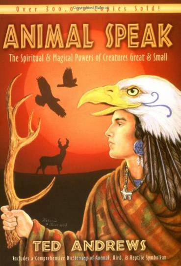 Animal-Speak: The Spiritual & Magical Powers of Creatures Great & Small by Ted Andrews: