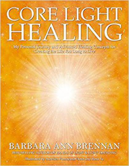 Core Light HealingCore Light Healing: My Personal Journey and Advanced Healing Concepts for Creating the Life You Long to Live: