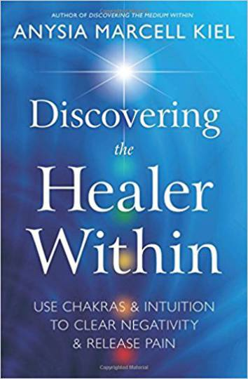 Discovering the Healer Within by Anysia Marcell Kiel