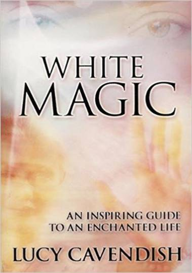 White Magic: An Inspiring Guide to an Enchanted Life: Lucy Cavendish: