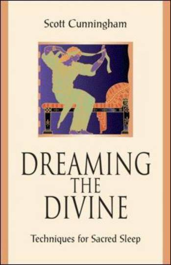 Dreaming the Divine: Techniques for Sacred Sleep by Scott Cunningham