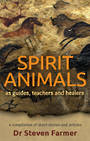 SPIRIT ANIMALS as Guides, Teachers and Healers by Steven Farmer
